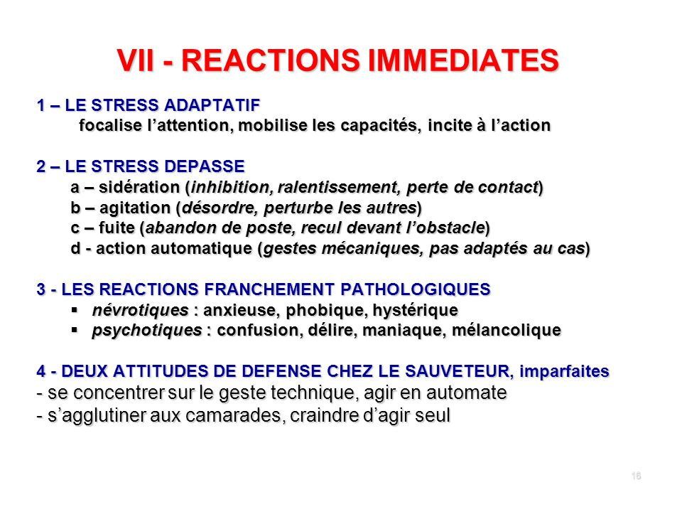16 VII - REACTIONS IMMEDIATES 1 – LE STRESS ADAPTATIF focalise lattention, mobilise les capacités, incite à laction focalise lattention, mobilise les