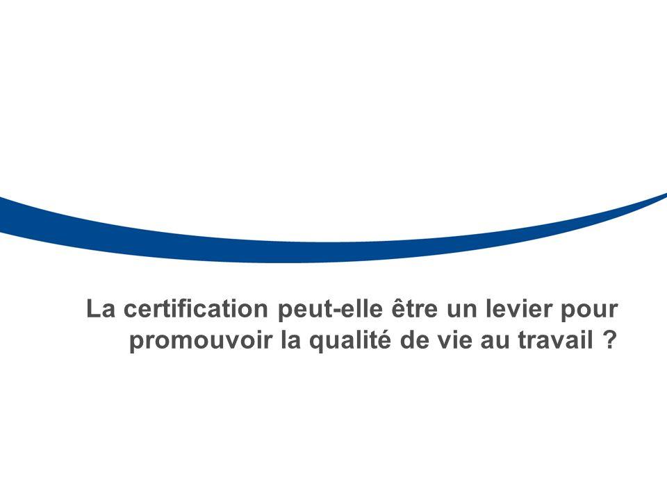 La certification peut-elle être un levier pour promouvoir la qualité de vie au travail ?