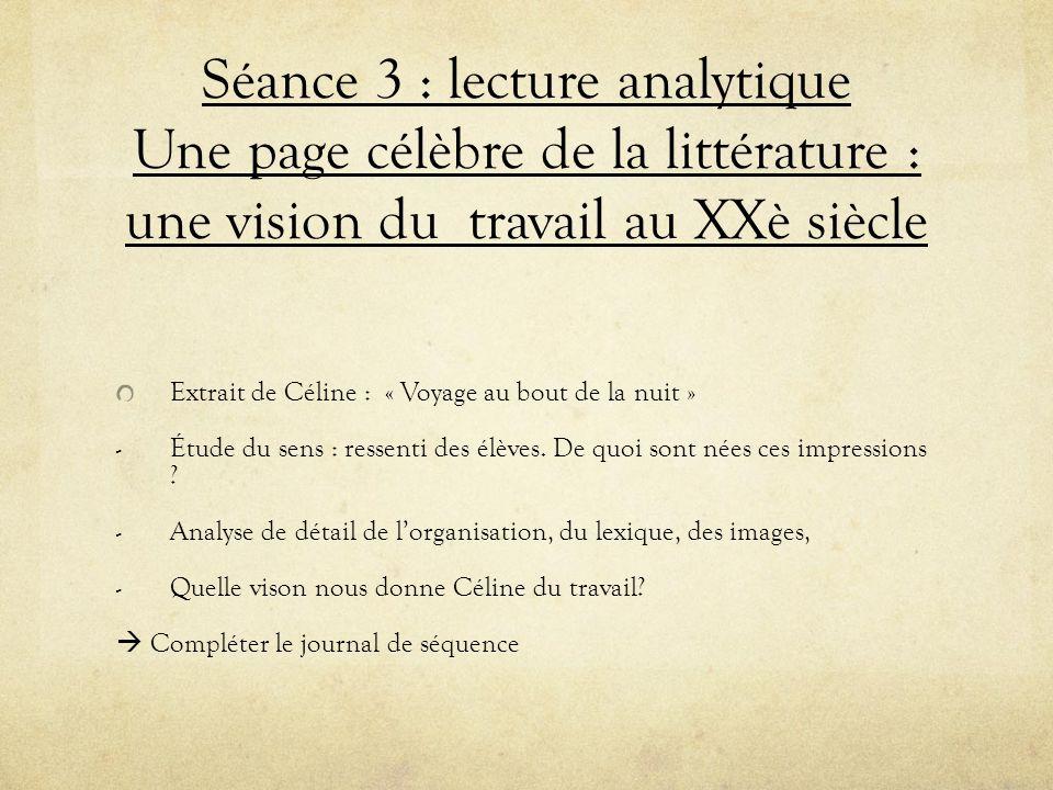 Séance 3 : lecture analytique Une page célèbre de la littérature : une vision du travail au XXè siècle Extrait de Céline : « Voyage au bout de la nuit