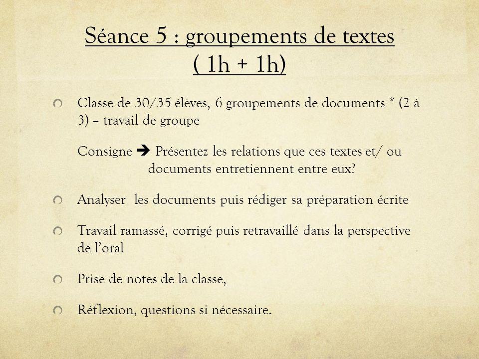 Séance 5 : groupements de textes ( 1h + 1h) Classe de 30/35 élèves, 6 groupements de documents * (2 à 3) – travail de groupe Consigne Présentez les re