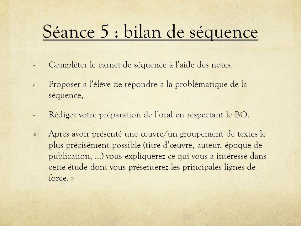 Séance 5 : bilan de séquence - Compléter le carnet de séquence à laide des notes, - Proposer à lélève de répondre à la problématique de la séquence, -