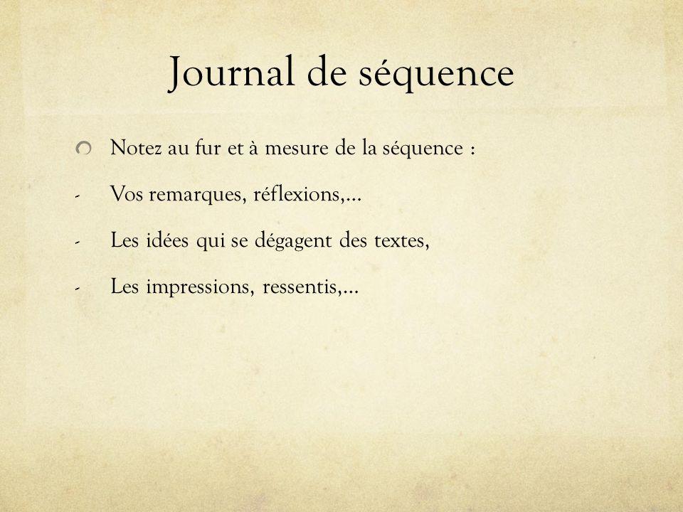Journal de séquence Notez au fur et à mesure de la séquence : - Vos remarques, réflexions,… - Les idées qui se dégagent des textes, - Les impressions,