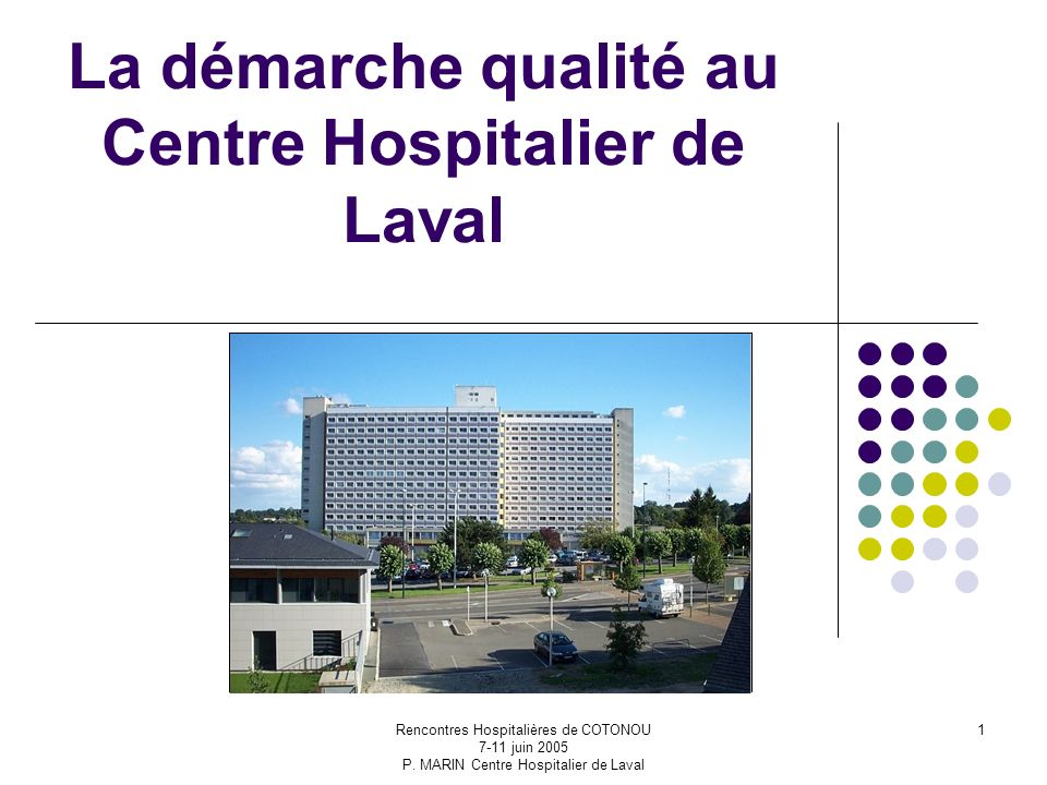Rencontres Hospitalières de COTONOU 7-11 juin 2005 P. MARIN Centre Hospitalier de Laval 1 La démarche qualité au Centre Hospitalier de Laval