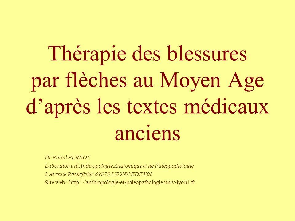 Thérapie des blessures par flèches au Moyen Age daprès les textes médicaux anciens Dr Raoul PERROT Laboratoire dAnthropologie Anatomique et de Paléopa