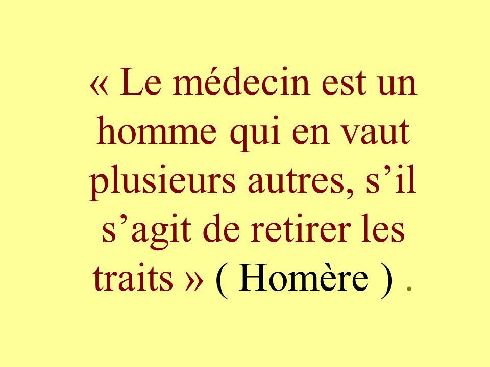 « Le médecin est un homme qui en vaut plusieurs autres, sil sagit de retirer les traits » ( Homère ).
