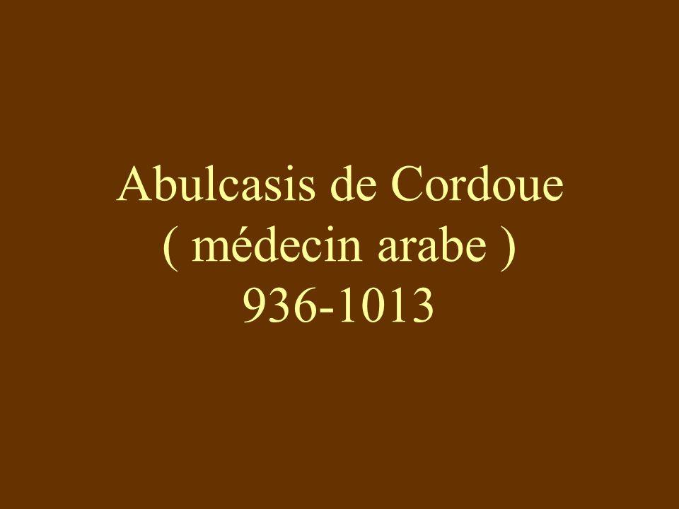 Abulcasis de Cordoue ( médecin arabe ) 936-1013