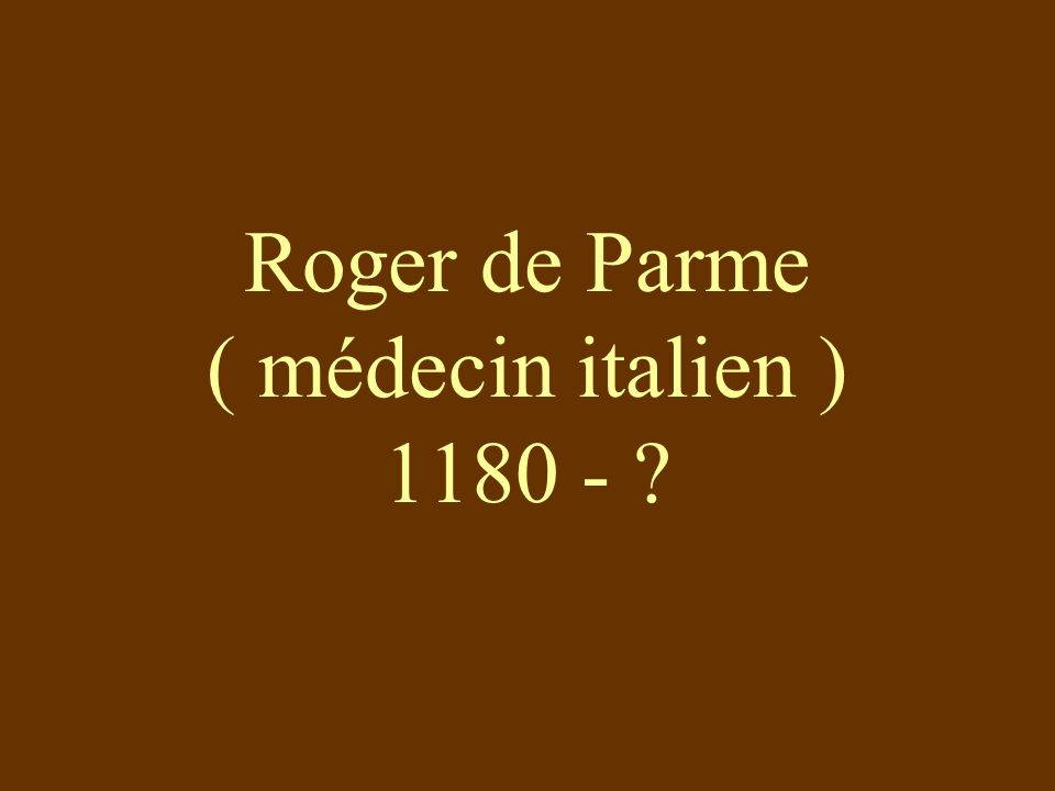 Roger de Parme ( médecin italien ) 1180 - ?