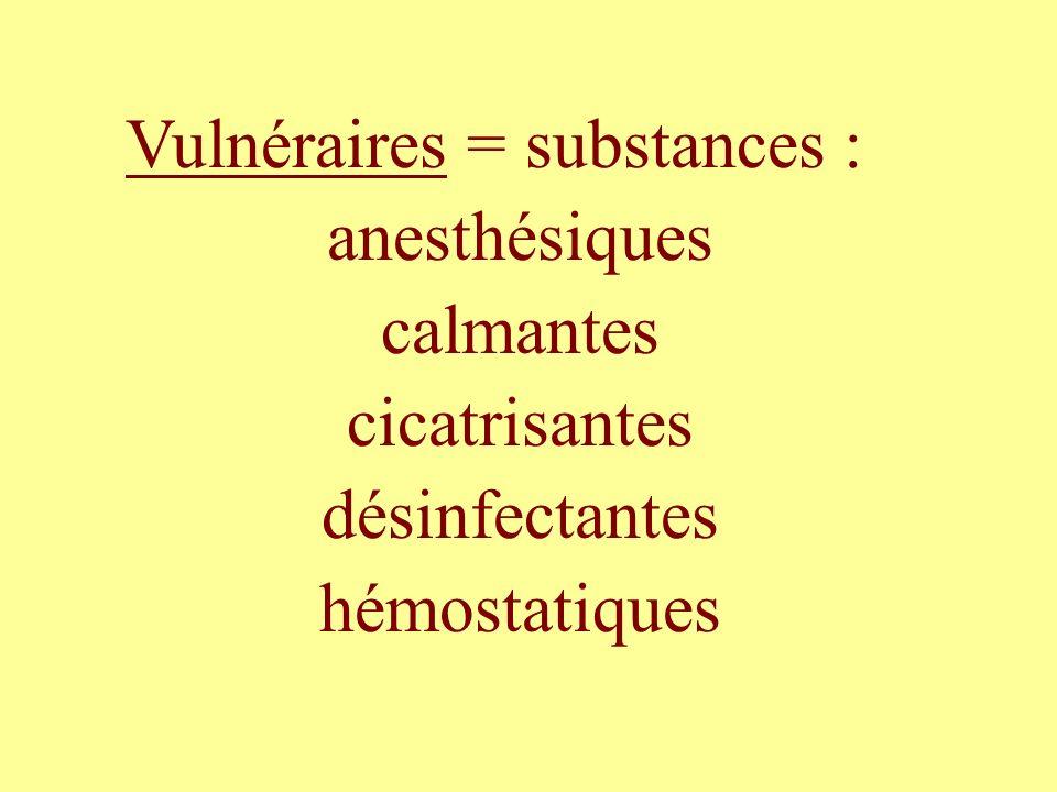 Vulnéraires = substances : anesthésiques calmantes cicatrisantes désinfectantes hémostatiques