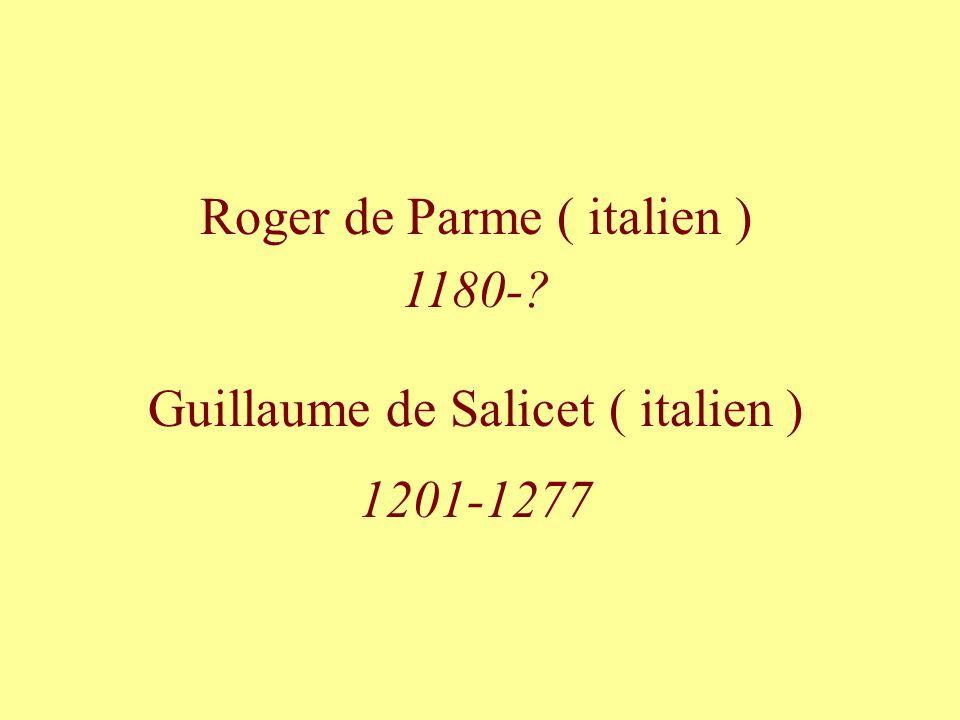 Roger de Parme ( italien ) 1180-? Guillaume de Salicet ( italien ) 1201-1277