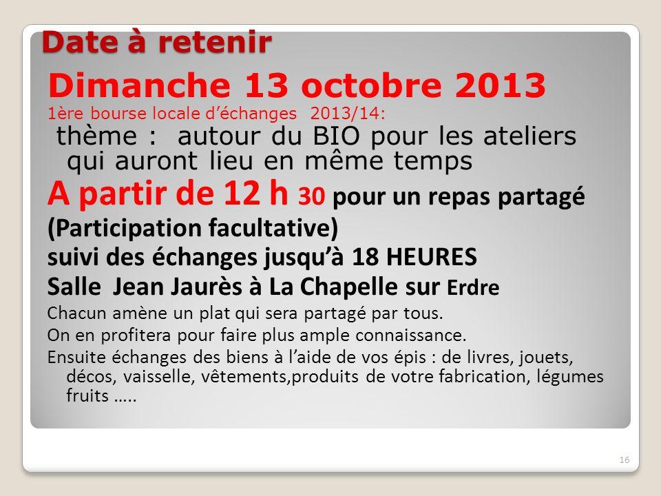 Date à retenir Dimanche 13 octobre 2013 1ère bourse locale déchanges 2013/14: thème : autour du BIO pour les ateliers qui auront lieu en même temps A