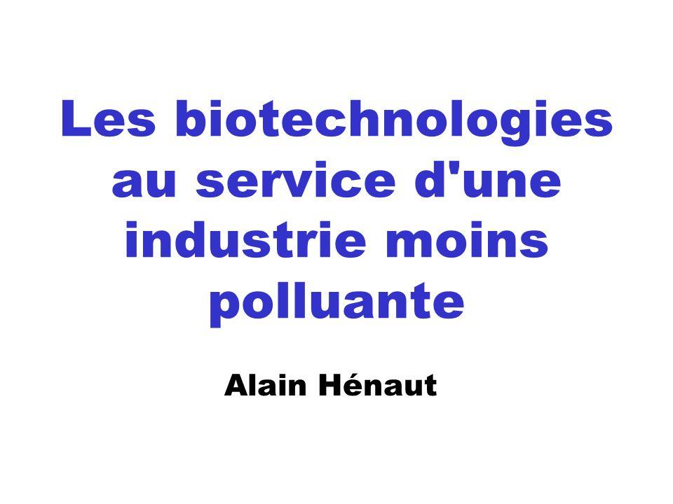 Les biotechnologies au service d'une industrie moins polluante Alain Hénaut