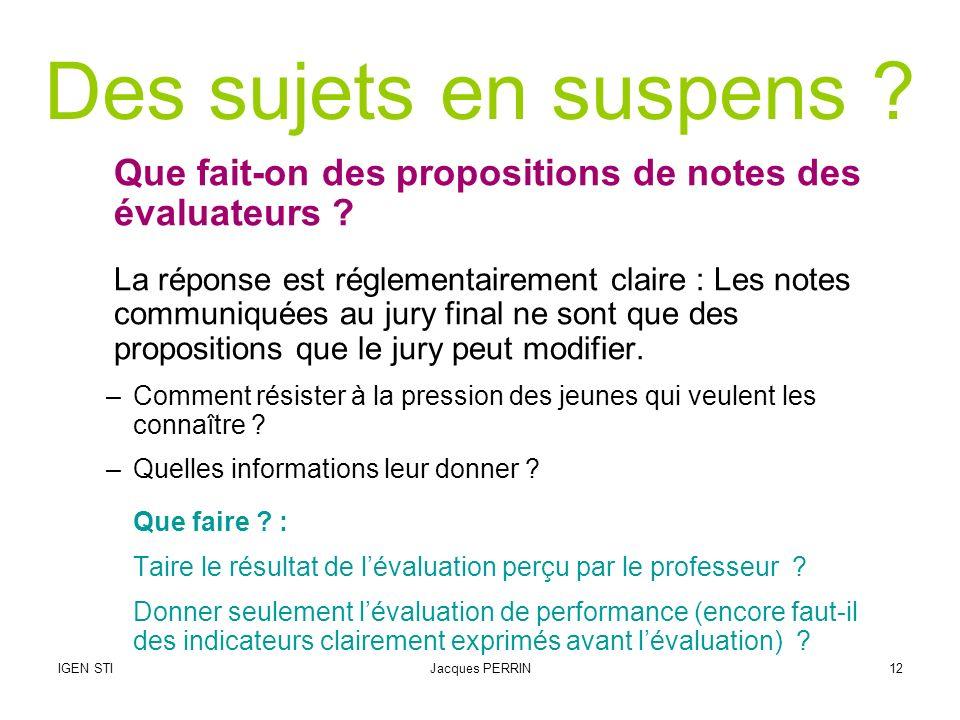 IGEN STIJacques PERRIN12 Des sujets en suspens ? Que fait-on des propositions de notes des évaluateurs ? La réponse est réglementairement claire : Les