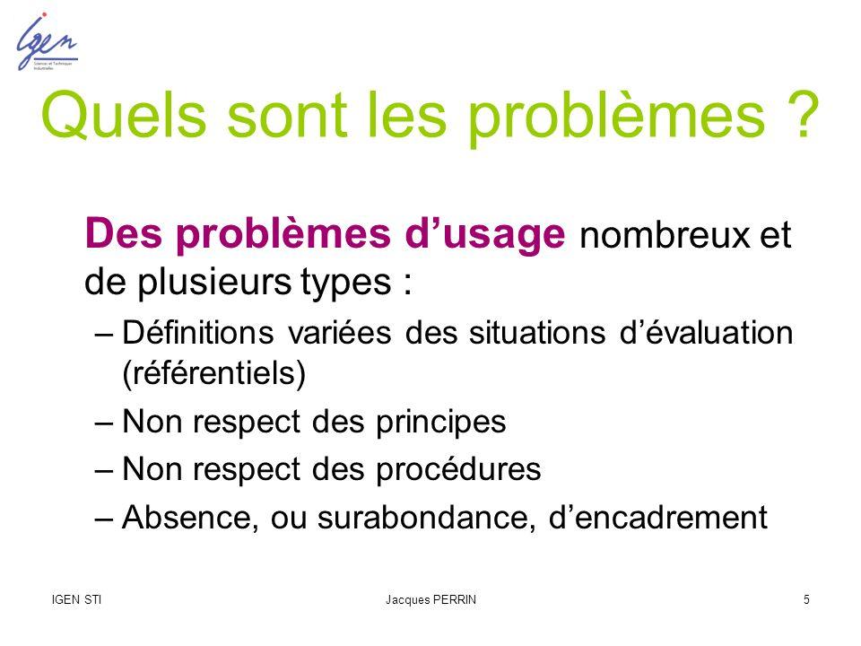 IGEN STIJacques PERRIN5 Quels sont les problèmes ? Des problèmes dusage nombreux et de plusieurs types : –Définitions variées des situations dévaluati