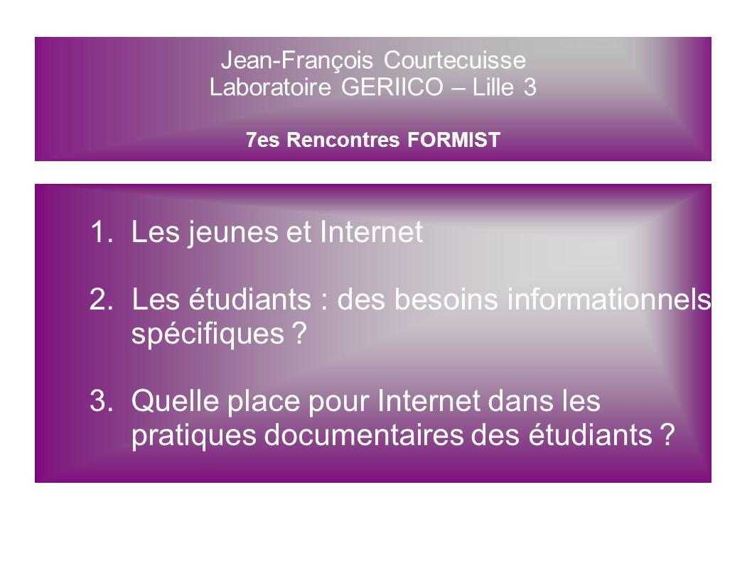Jean-François Courtecuisse Laboratoire GERIICO – Lille 3 7es Rencontres FORMIST Internet au coeur des pratiques documentaires des étudiants Dans quell