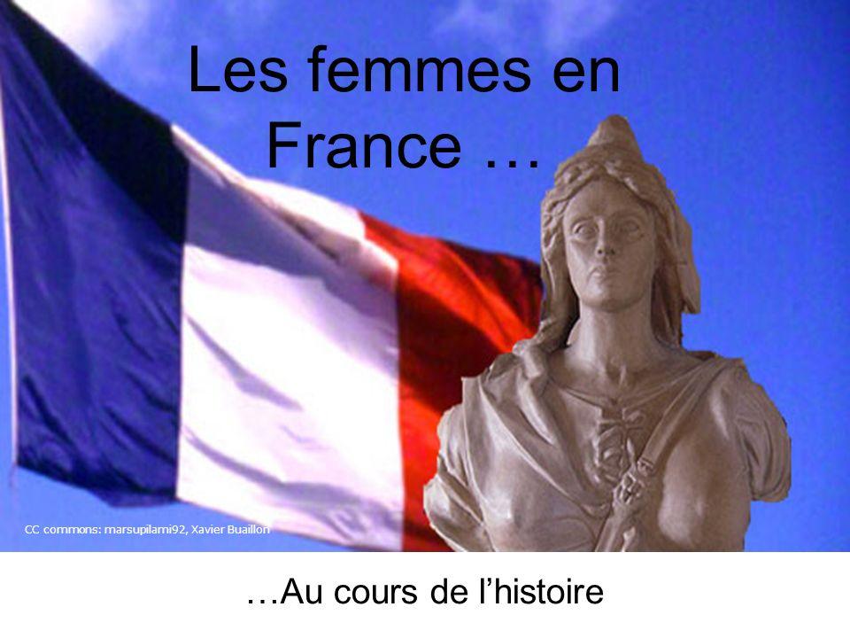 Les femmes en France … …Au cours de lhistoire CC commons: marsupilami92, Xavier Buaillon