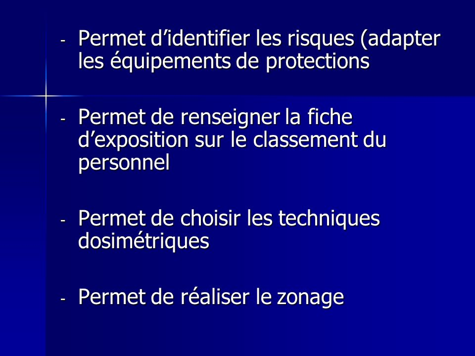 - Permet didentifier les risques (adapter les équipements de protections - Permet de renseigner la fiche dexposition sur le classement du personnel -