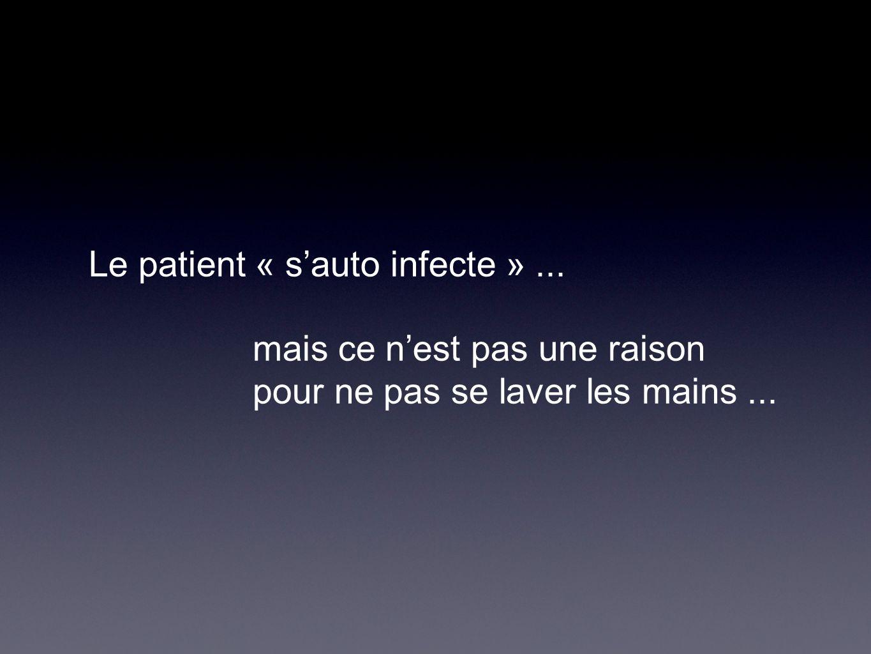 Le patient « sauto infecte »... mais ce nest pas une raison pour ne pas se laver les mains...