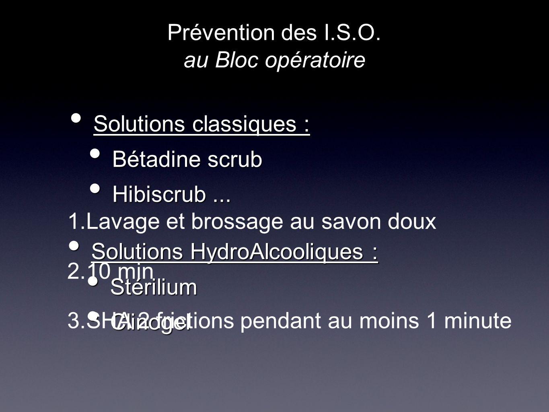 Solutions classiques : Solutions classiques : Bétadine scrub Bétadine scrub Hibiscrub... Hibiscrub... Prévention des I.S.O. au Bloc opératoire Solutio