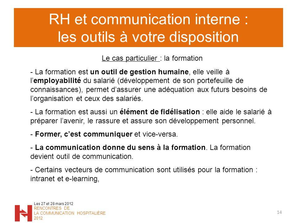 RH et communication interne : les outils à votre disposition 14 Les 27 et 28 mars 2012 RENCONTRES DE LA COMMUNICATION HOSPITALIÈRE 2012 Le cas particu