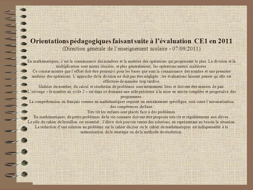 Orientations pédagogiques faisant suite à lévaluation CE1 en 2011 (Direction générale de lenseignement scolaire - 07/09/2011) En mathématiques, cest la connaissance des nombres et la maîtrise des opérations qui progressent le plus.