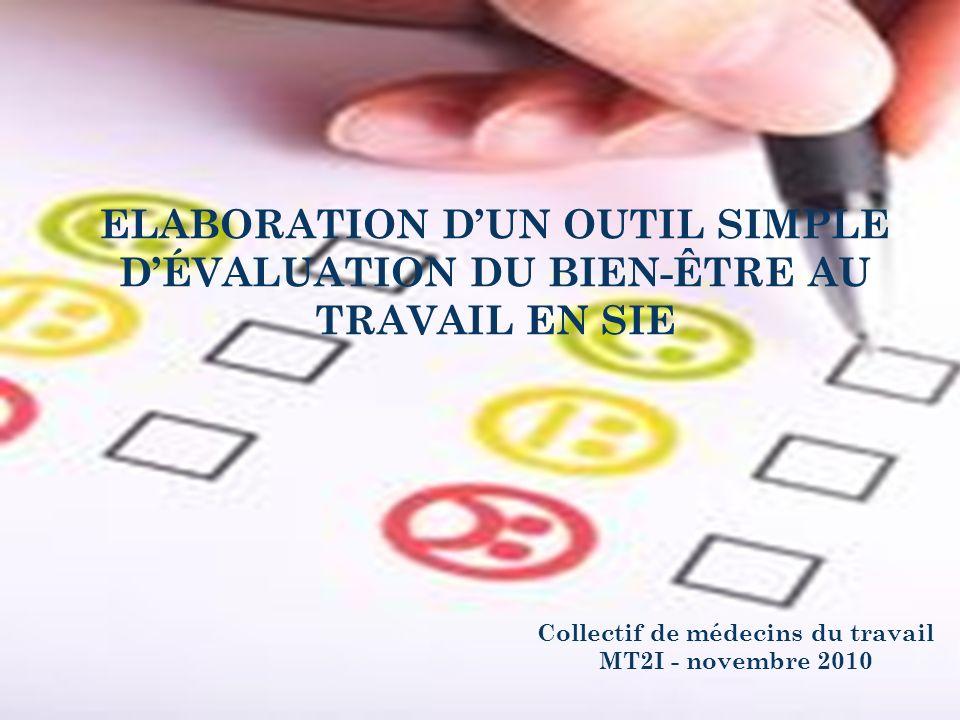 ELABORATION DUN OUTIL SIMPLE DÉVALUATION DU BIEN-ÊTRE AU TRAVAIL EN SIE Collectif de médecins du travail MT2I - novembre 2010