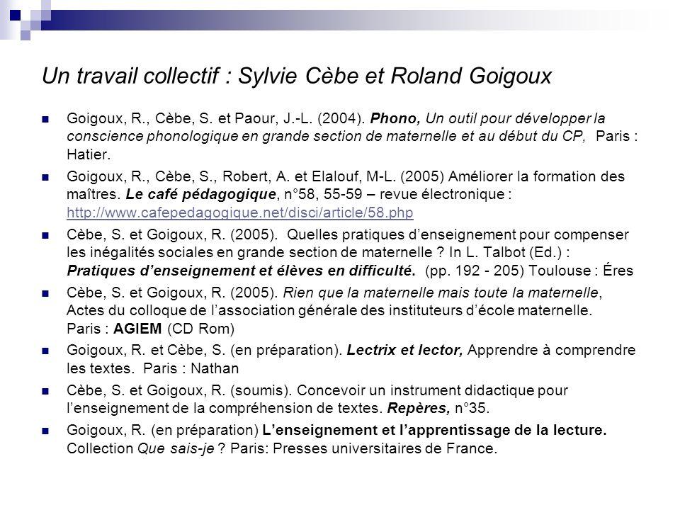 Un travail collectif : Sylvie Cèbe et Roland Goigoux Goigoux, R., Cèbe, S. et Paour, J.-L. (2004). Phono, Un outil pour développer la conscience phono