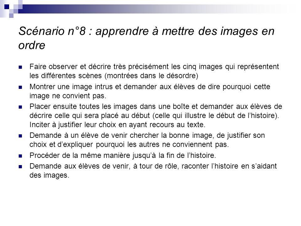 Scénario n°8 : apprendre à mettre des images en ordre Faire observer et décrire très précisément les cinq images qui représentent les différentes scèn