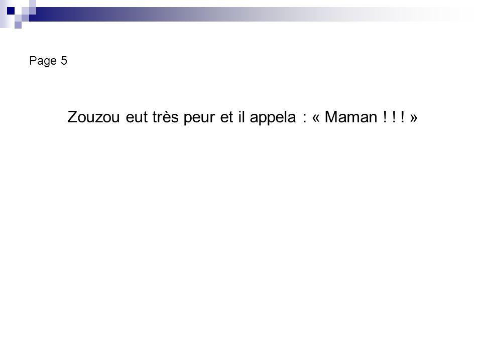 Page 5 Zouzou eut très peur et il appela : « Maman ! ! ! »