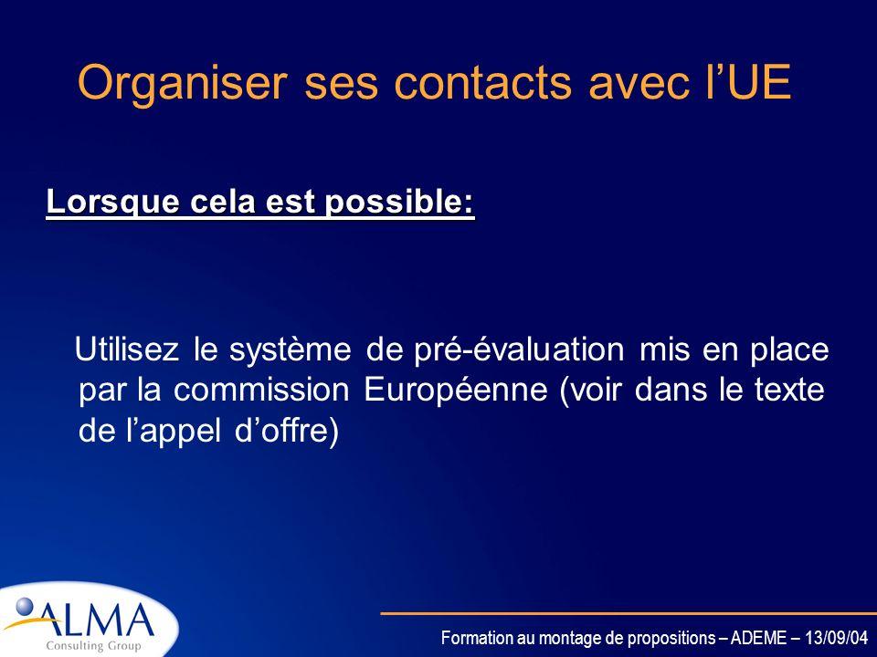 Formation au montage de propositions – ADEME – 13/09/04 Organiser ses contacts avec lUE Identifiez le Fonctionnaire Européen en charge de la ligne dac