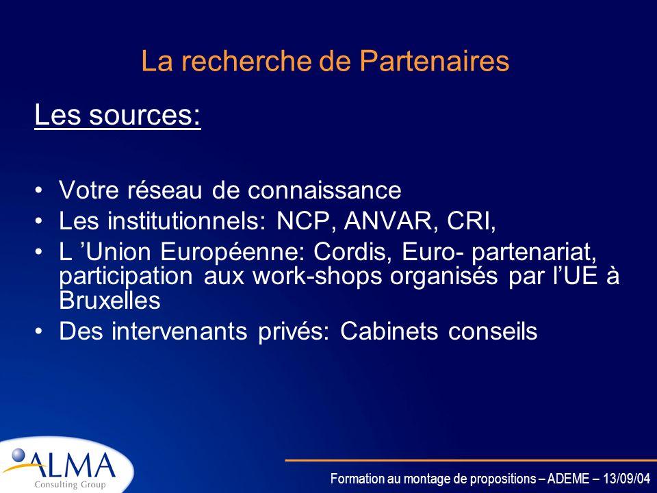 Formation au montage de propositions – ADEME – 13/09/04 La recherche de Partenaires Pourquoi ? Chercher toutes les compétences nécessaires au succès d
