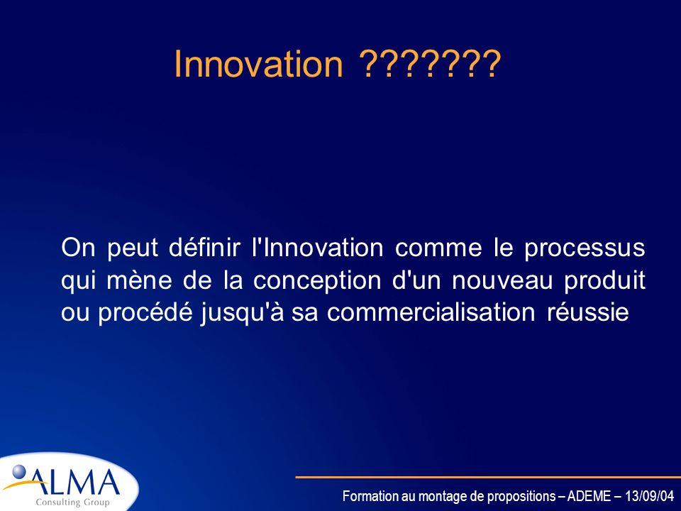 Formation au montage de propositions – ADEME – 13/09/04 Présenter le caractère innovant dun projet ?