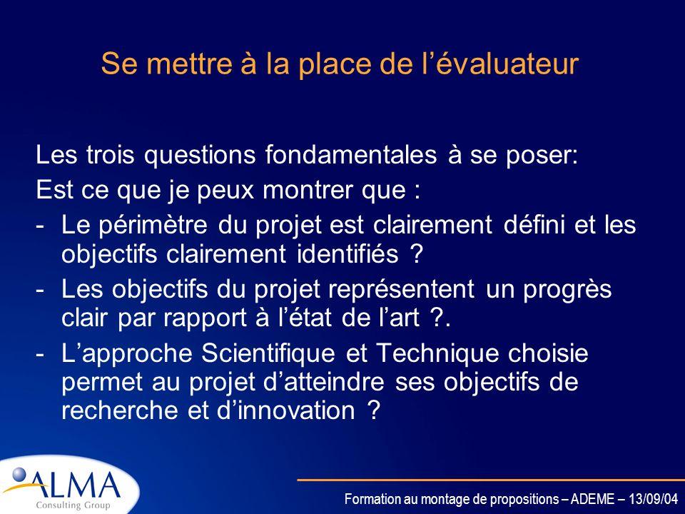 Formation au montage de propositions – ADEME – 13/09/04 Se mettre à la place de lévaluateur Prendre en compte le guide de lévaluateur pour les différe