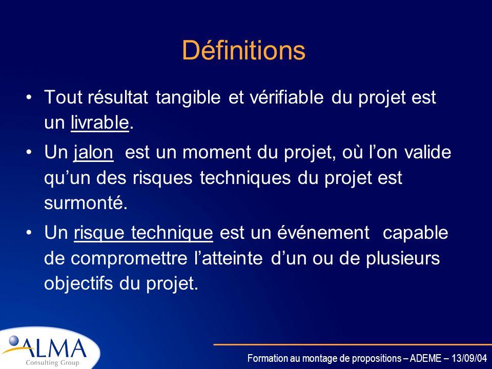 Formation au montage de propositions – ADEME – 13/09/04 A partir des livrables, jalons et risques, vous devez être capable de définir votre plan de tr