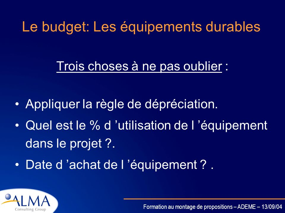 Formation au montage de propositions – ADEME – 13/09/04 Le budget: La sous-traitance ATTENTION La CE demande des justifications quant à limplication d