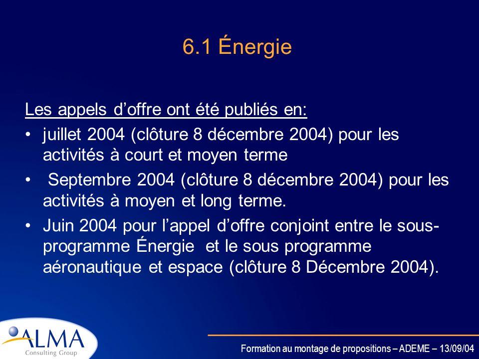 Formation au montage de propositions – ADEME – 13/09/04 6.3 Environnement Appel doffre publié le 16/06 2004 Date limite de soumission: 26 Octobre 2004