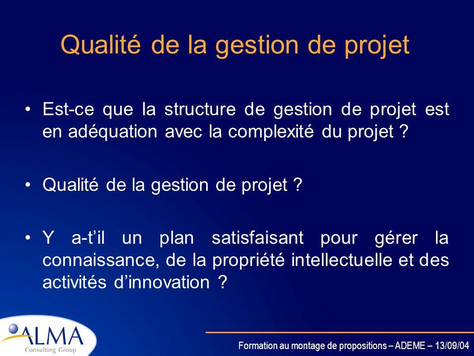 Formation au montage de propositions – ADEME – 13/09/04 Qualité du consortium Est-ce que les participants constituent collectivement un consortium de