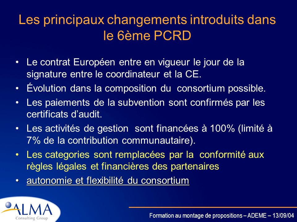 Formation au montage de propositions – ADEME – 13/09/04 Le contrat Européen et ses annexes Le contrat principal Annexe 1: Annexe technique Annexe 2: C
