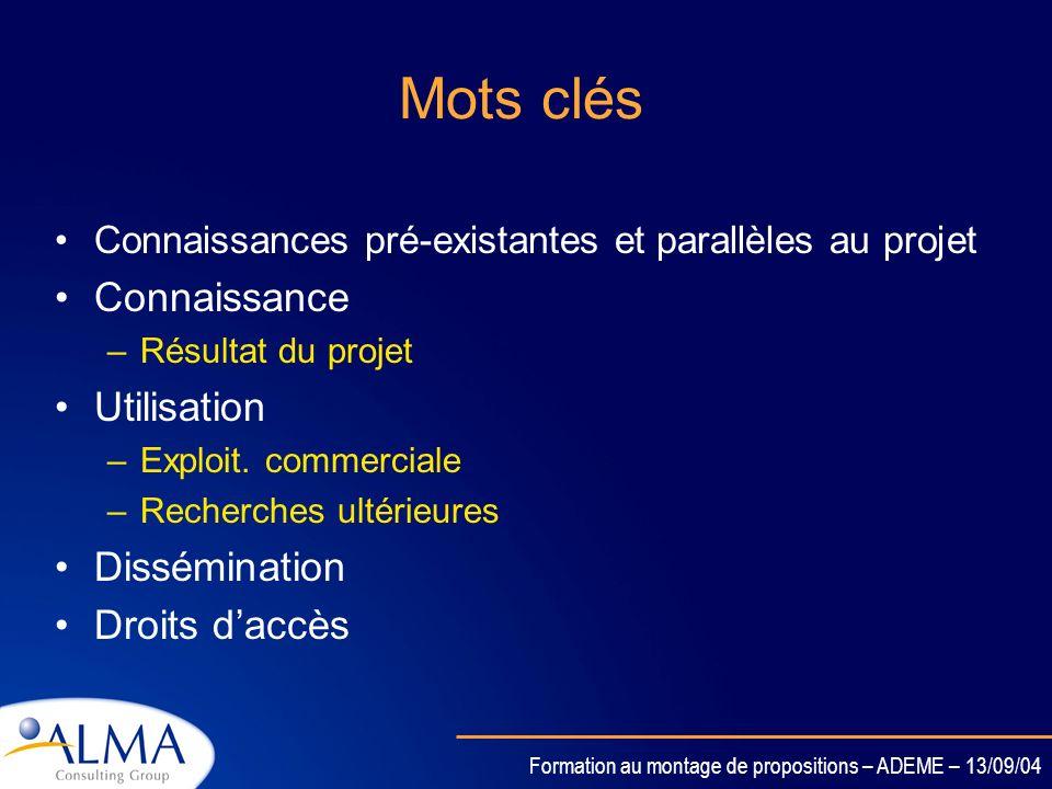 Formation au montage de propositions – ADEME – 13/09/04 Généralités (3) La gestion de la PI couvre: –Droits daccès –Propriétés –Transfert vers de tier