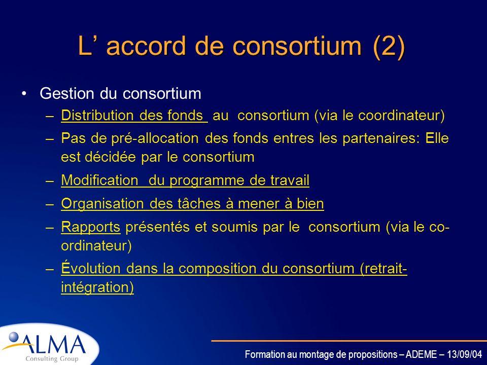 Formation au montage de propositions – ADEME – 13/09/04 Laccord de consortium (1) Accord de type privé entre les partenaires et qui complète le contra