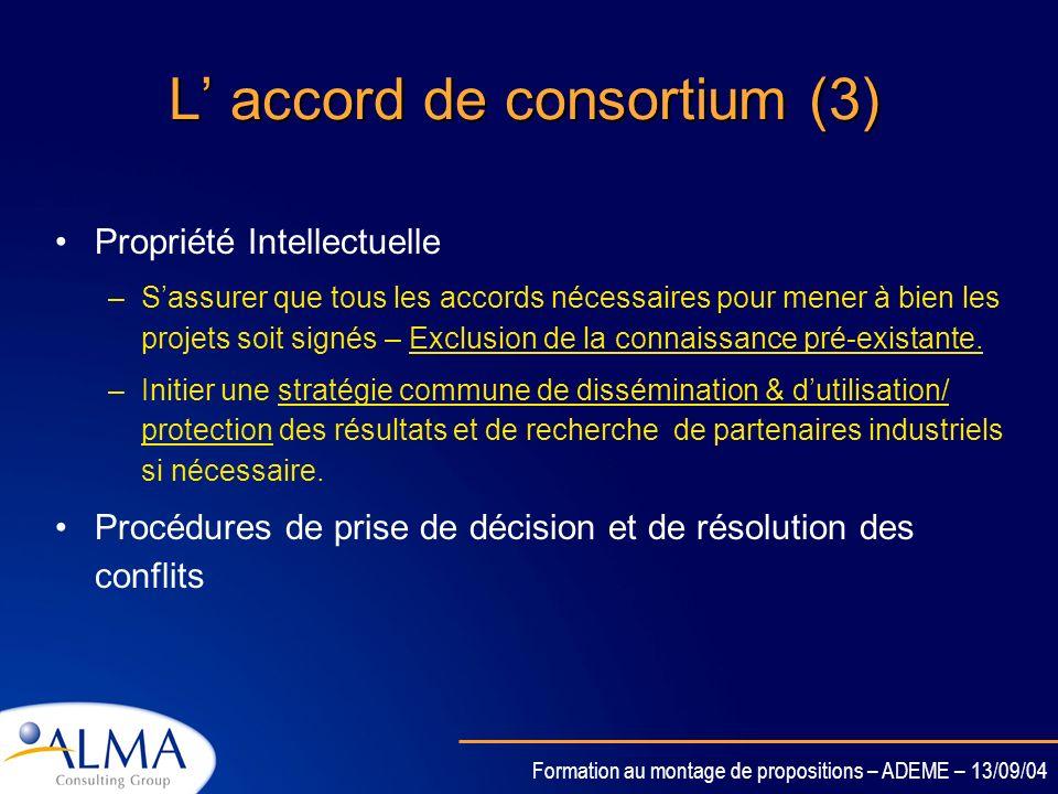 Formation au montage de propositions – ADEME – 13/09/04 L accord de consortium (2) Gestion du consortium –Distribution des fonds au consortium (via le