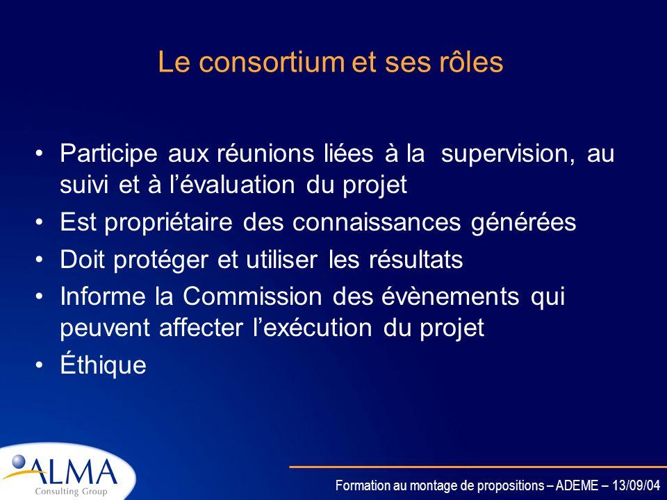 Formation au montage de propositions – ADEME – 13/09/04 Le consortium et ses rôles Sassurer que le projet est mené à bien Obligation de réaliser les t
