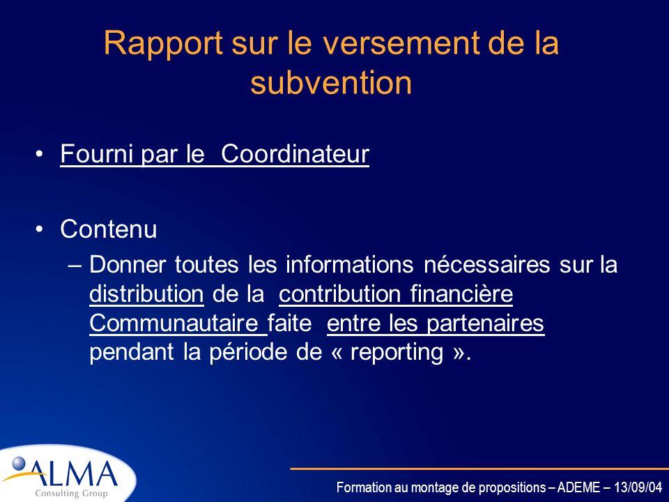 Formation au montage de propositions – ADEME – 13/09/04 Rapport périodique de gestion Contenu –Justification des ressources engagées par les partenair