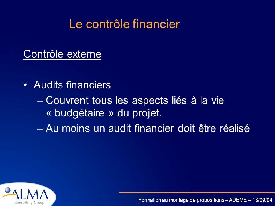 Formation au montage de propositions – ADEME – 13/09/04 Le contrôle financier Le contrôle interne Fourni par la coordinateur Contenu –Rapport sur la d