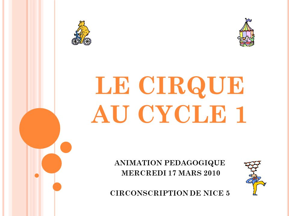 LE CIRQUE AU CYCLE 1 ANIMATION PEDAGOGIQUE MERCREDI 17 MARS 2010 CIRCONSCRIPTION DE NICE 5