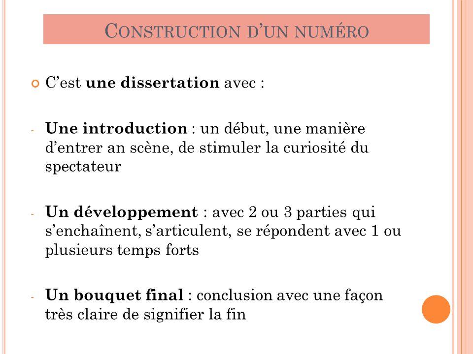 C ONSTRUCTION D UN NUMÉRO Cest une dissertation avec : - Une introduction : un début, une manière dentrer an scène, de stimuler la curiosité du specta