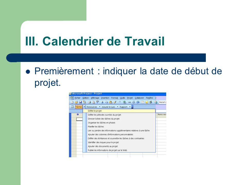 III. Calendrier de Travail Premièrement : indiquer la date de début de projet.