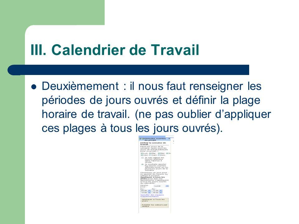 III. Calendrier de Travail Deuxièmement : il nous faut renseigner les périodes de jours ouvrés et définir la plage horaire de travail. (ne pas oublier