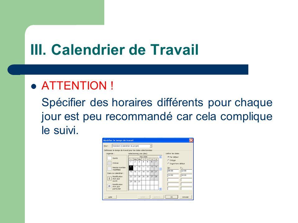 III. Calendrier de Travail ATTENTION ! Spécifier des horaires différents pour chaque jour est peu recommandé car cela complique le suivi.