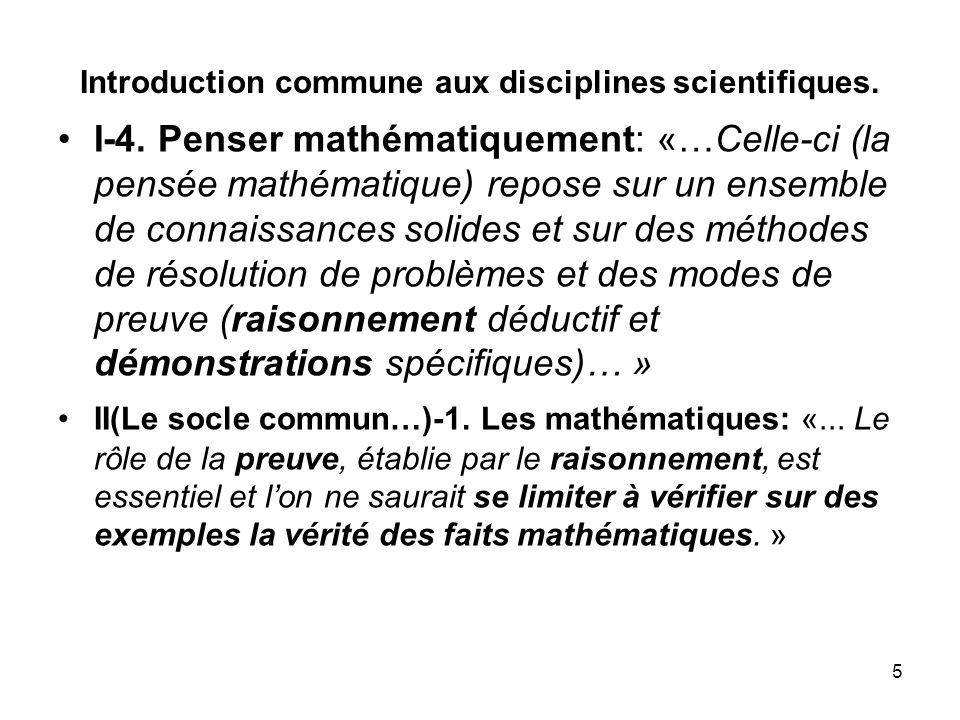 5 Introduction commune aux disciplines scientifiques. I-4. Penser mathématiquement: «…Celle-ci (la pensée mathématique) repose sur un ensemble de conn