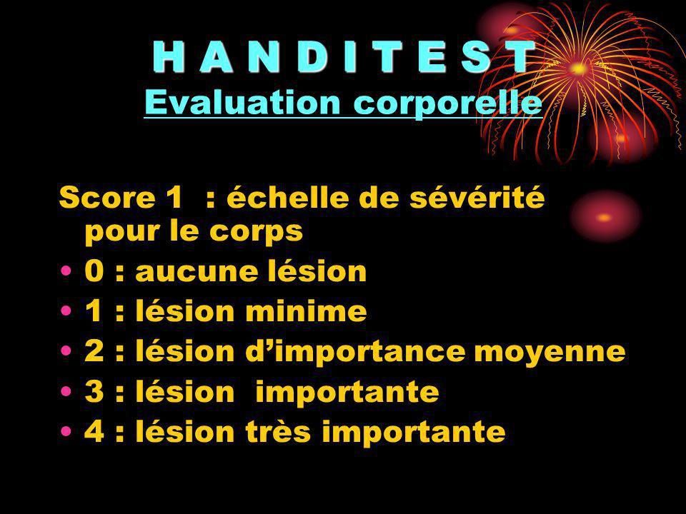 H A N D I T E S T H A N D I T E S T Evaluation corporelle Score 1 : échelle de sévérité pour le corps 0 : aucune lésion 1 : lésion minime 2 : lésion d